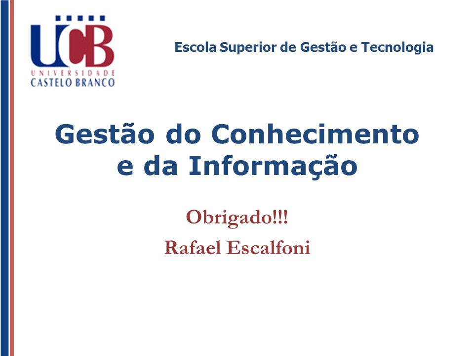 Escola Superior de Gestão e Tecnologia Gestão do Conhecimento e da Informação Obrigado!!! Rafael Escalfoni