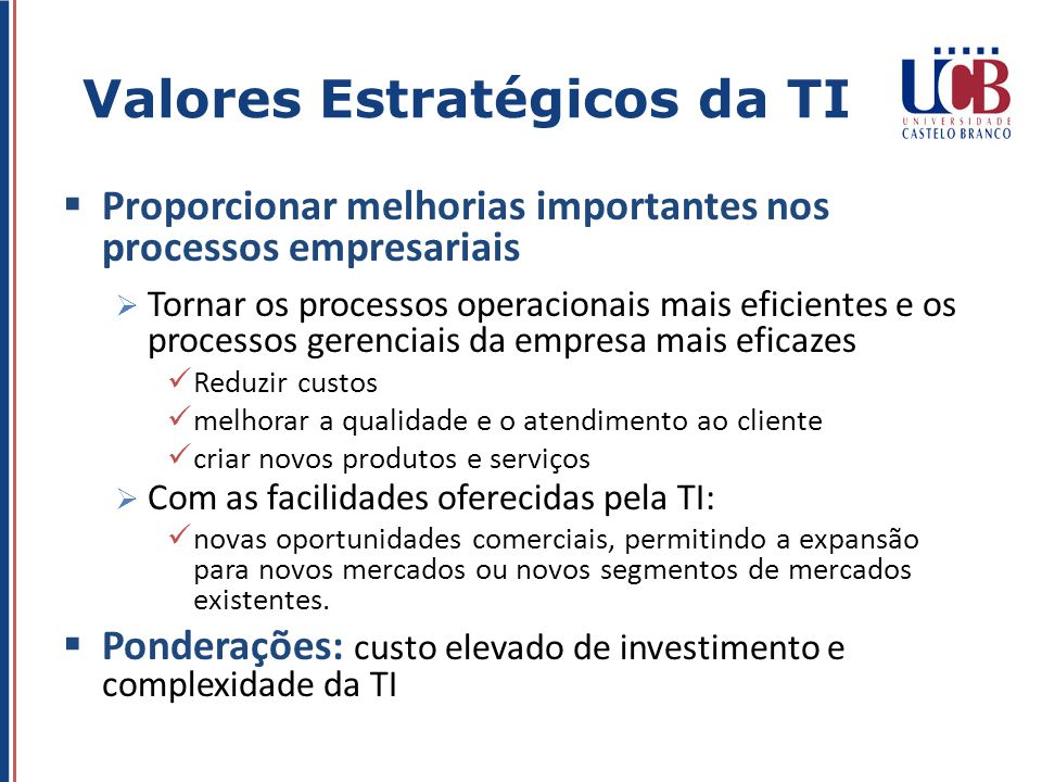 Proporcionar melhorias importantes nos processos empresariais Tornar os processos operacionais mais eficientes e os processos gerenciais da empresa ma