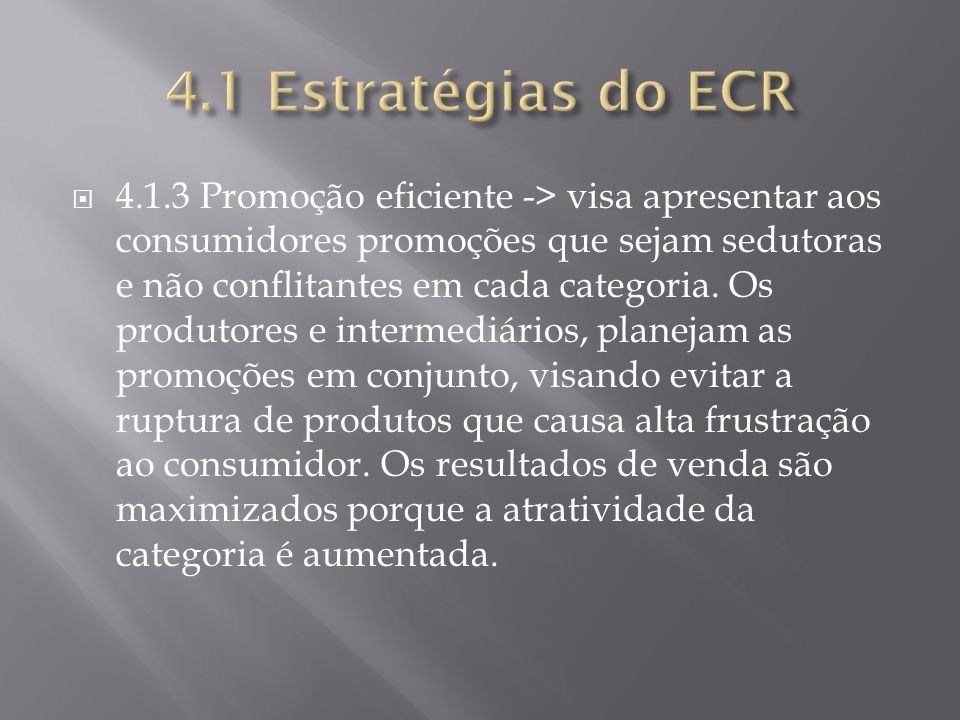 4.1.3 Promoção eficiente -> visa apresentar aos consumidores promoções que sejam sedutoras e não conflitantes em cada categoria. Os produtores e inter