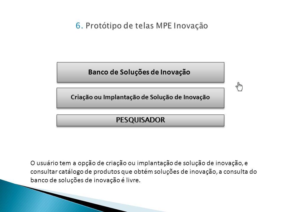 Banco de Soluções de Inovação O usuário tem a opção de criação ou implantação de solução de inovação, e consultar catálogo de produtos que obtém soluç