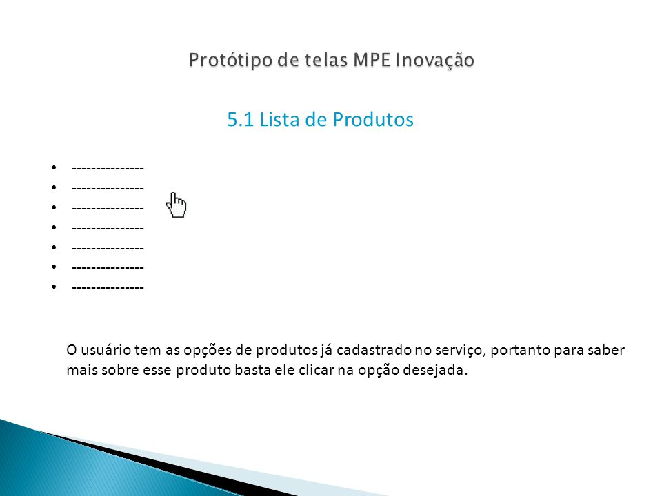 5.1 Lista de Produtos --------------- O usuário tem as opções de produtos já cadastrado no serviço, portanto para saber mais sobre esse produto basta