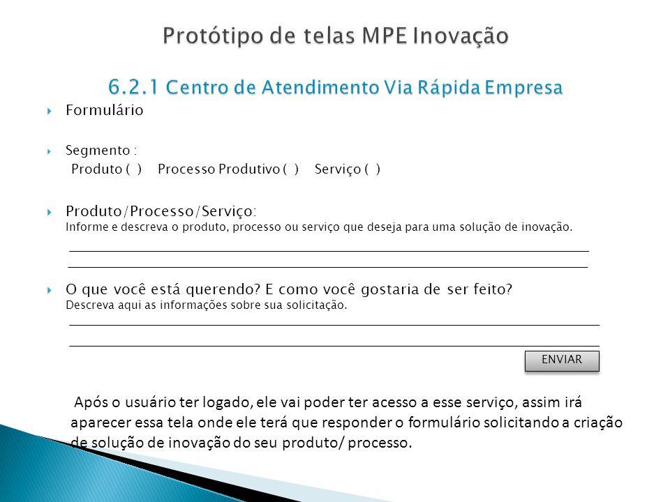 Formulário Segmento : Produto ( ) Processo Produtivo ( ) Serviço ( ) Produto/Processo/Serviço: Informe e descreva o produto, processo ou serviço que d