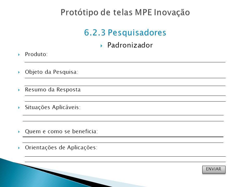Padronizador Produto: Objeto da Pesquisa: Resumo da Resposta Situações Aplicáveis: Quem e como se beneficia: Orientações de Aplicações: ENVIAR