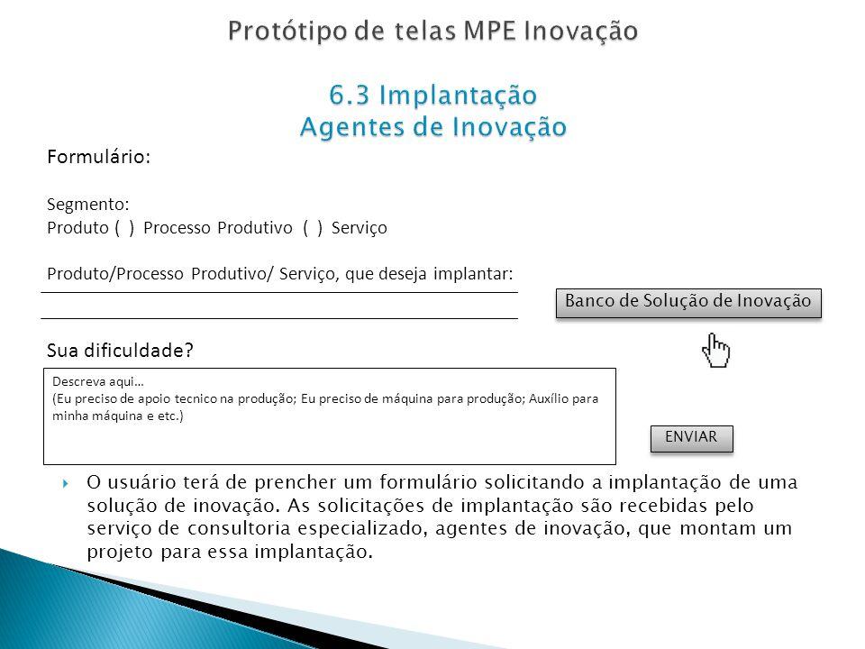 O usuário terá de prencher um formulário solicitando a implantação de uma solução de inovação. As solicitações de implantação são recebidas pelo servi