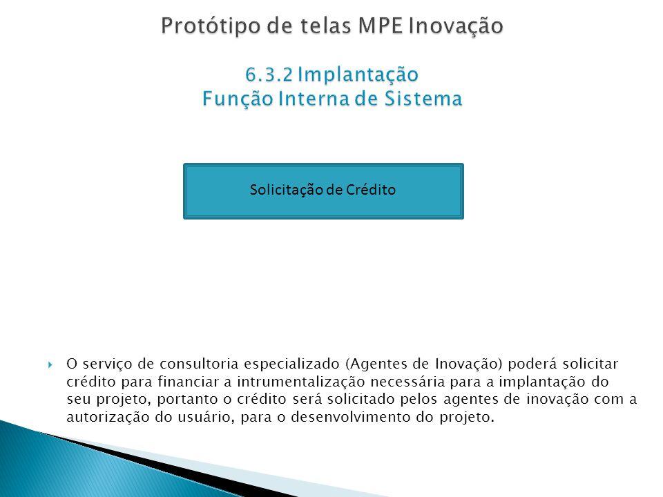 O serviço de consultoria especializado (Agentes de Inovação) poderá solicitar crédito para financiar a intrumentalização necessária para a implantação