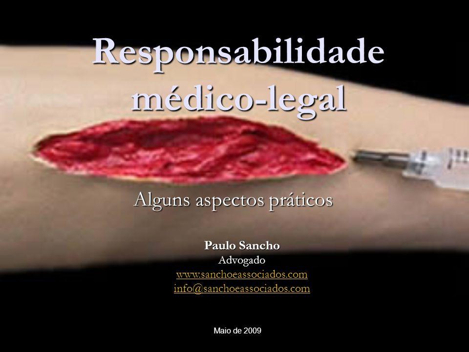 Maio de 2009 Responsabilidade médico-legal Alguns aspectos práticos Paulo Sancho Advogado www.sanchoeassociados.com info@sanchoeassociados.com