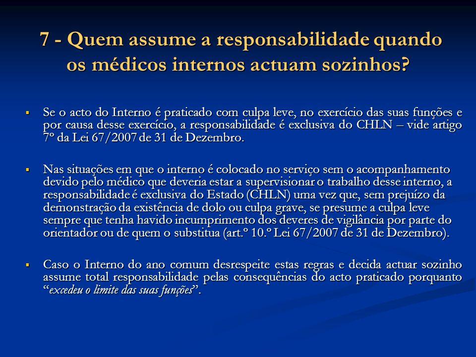 7 - Quem assume a responsabilidade quando os médicos internos actuam sozinhos? 7 - Quem assume a responsabilidade quando os médicos internos actuam so