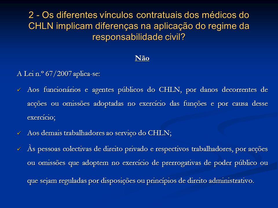 2 - Os diferentes vínculos contratuais dos médicos do CHLN implicam diferenças na aplicação do regime da responsabilidade civil.