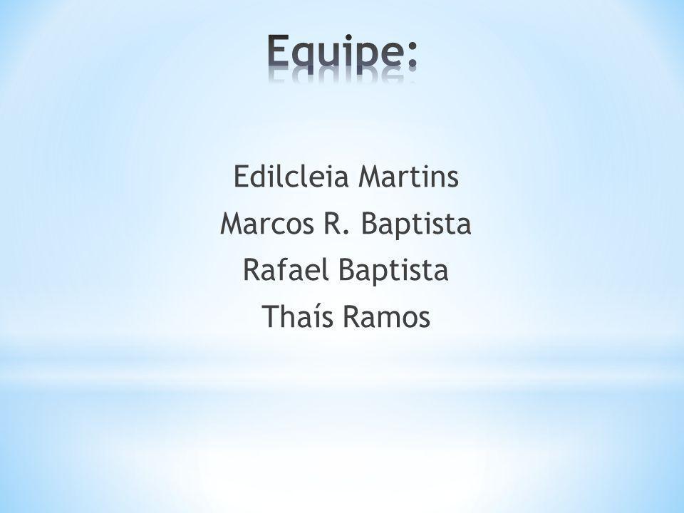 Edilcleia Martins Marcos R. Baptista Rafael Baptista Thaís Ramos