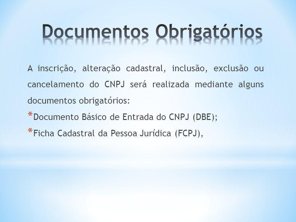 A inscrição, alteração cadastral, inclusão, exclusão ou cancelamento do CNPJ será realizada mediante alguns documentos obrigatórios: * Documento Básic