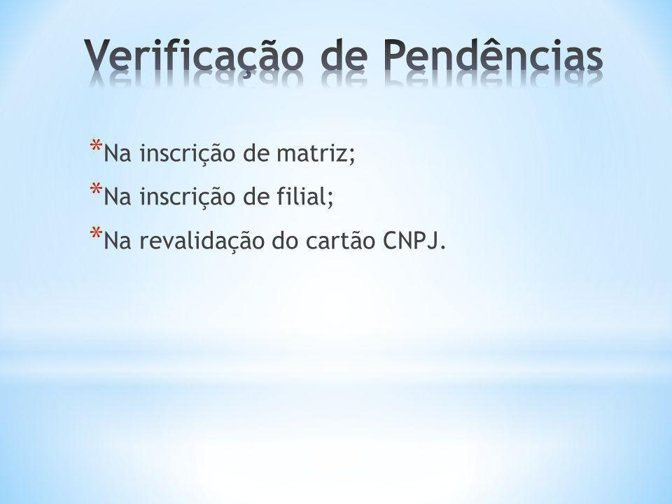 * Na inscrição de matriz; * Na inscrição de filial; * Na revalidação do cartão CNPJ.