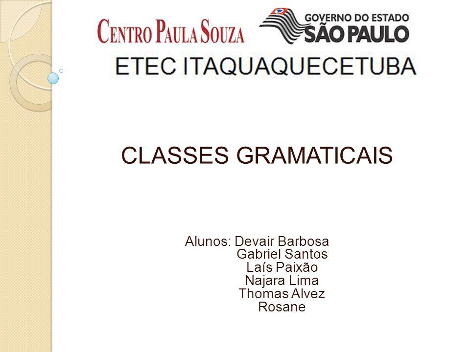 CLASSES GRAMATICAIS Alunos: Devair Barbosa Gabriel Santos Laís Paixão Najara Lima Thomas Alvez Rosane