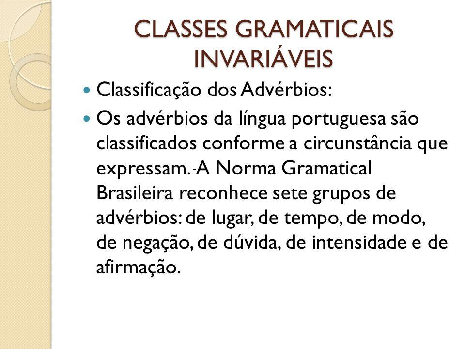 CLASSES GRAMATICAIS INVARIÁVEIS Classificação dos Advérbios: Os advérbios da língua portuguesa são classificados conforme a circunstância que expressa