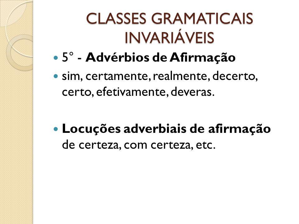 CLASSES GRAMATICAIS INVARIÁVEIS 5° - Advérbios de Afirmação sim, certamente, realmente, decerto, certo, efetivamente, deveras. Locuções adverbiais de