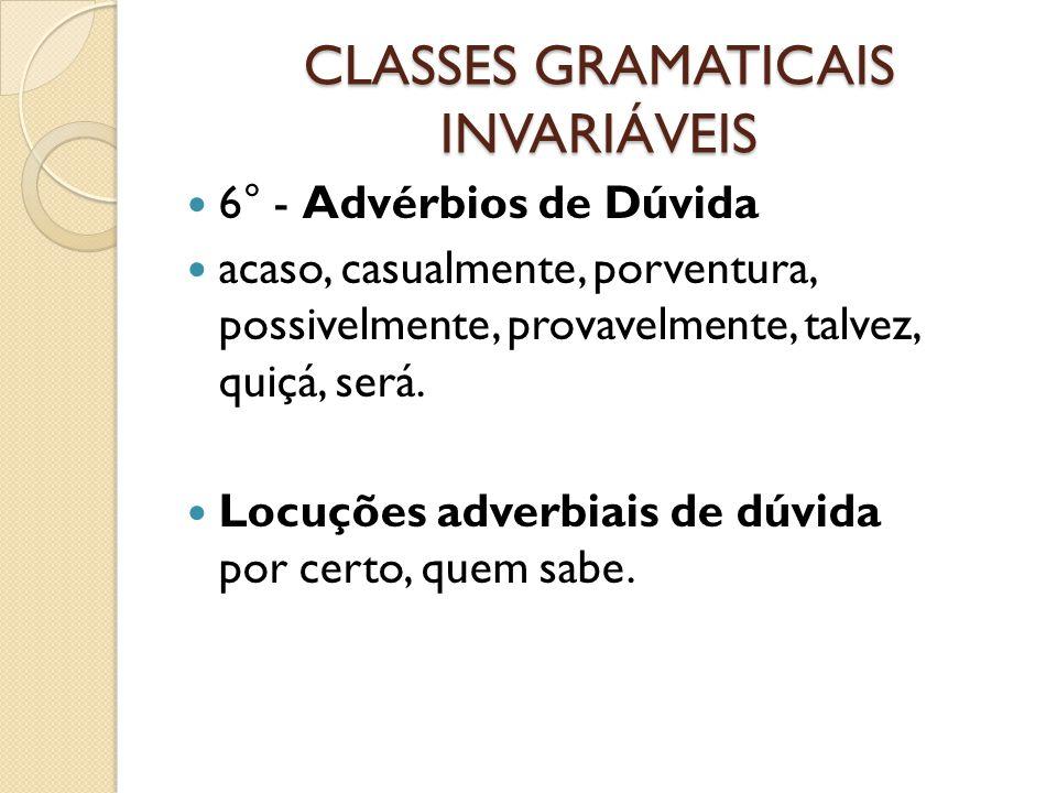 CLASSES GRAMATICAIS INVARIÁVEIS 6° - Advérbios de Dúvida acaso, casualmente, porventura, possivelmente, provavelmente, talvez, quiçá, será.
