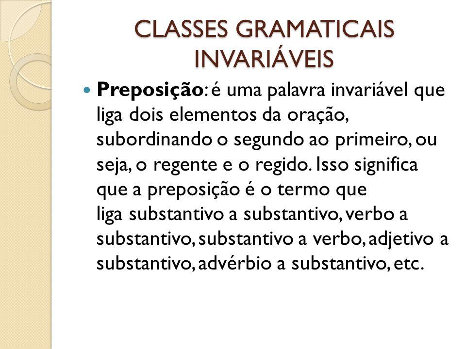 CLASSES GRAMATICAIS INVARIÁVEIS Preposição: é uma palavra invariável que liga dois elementos da oração, subordinando o segundo ao primeiro, ou seja, o