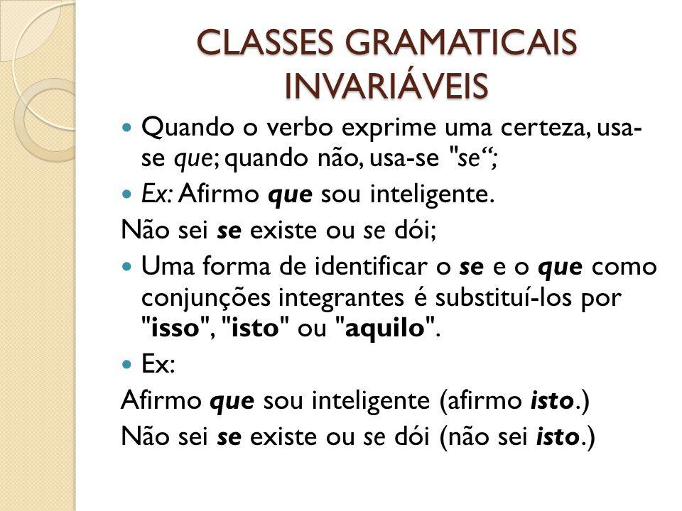 CLASSES GRAMATICAIS INVARIÁVEIS Quando o verbo exprime uma certeza, usa- se que; quando não, usa-se