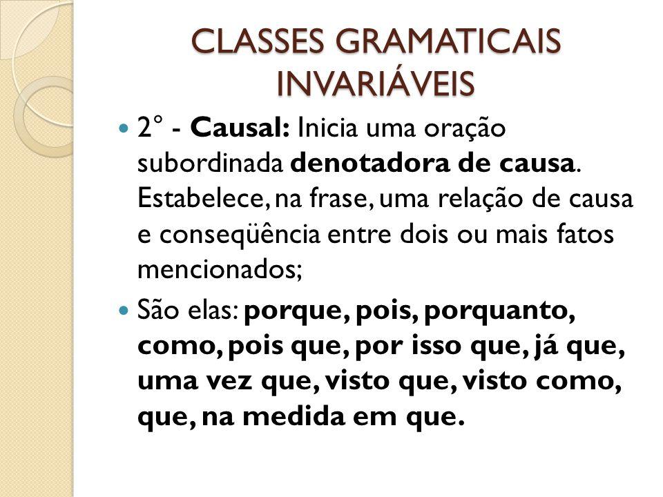 CLASSES GRAMATICAIS INVARIÁVEIS 2° - Causal: Inicia uma oração subordinada denotadora de causa. Estabelece, na frase, uma relação de causa e conseqüên