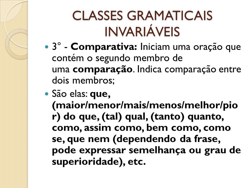 CLASSES GRAMATICAIS INVARIÁVEIS 3° - Comparativa: Iniciam uma oração que contém o segundo membro de uma comparação. Indica comparação entre dois membr