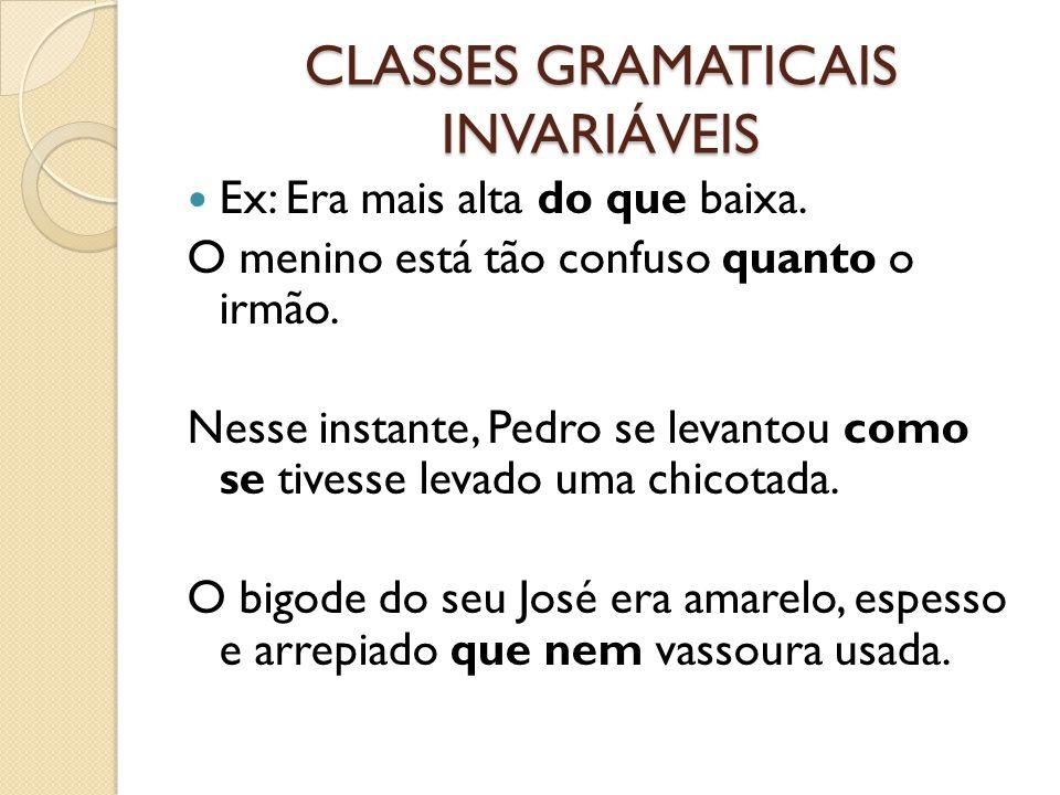 CLASSES GRAMATICAIS INVARIÁVEIS Ex: Era mais alta do que baixa.