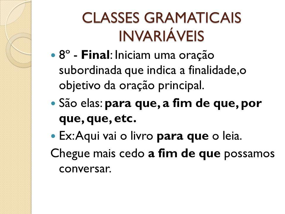 CLASSES GRAMATICAIS INVARIÁVEIS 8º - Final: Iniciam uma oração subordinada que indica a finalidade,o objetivo da oração principal. São elas: para que,