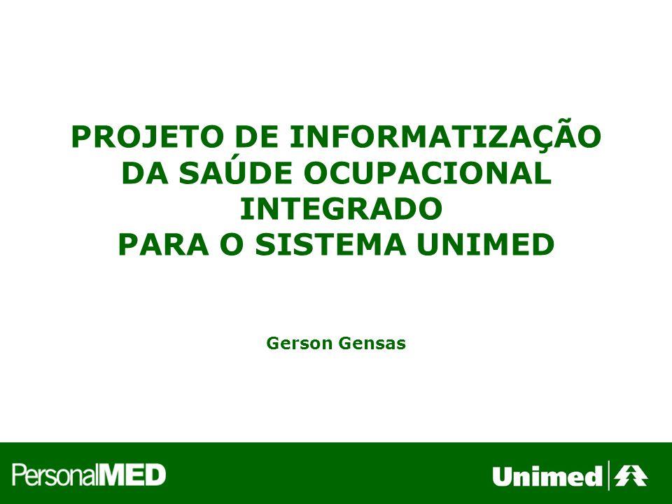 PROJETO DE INFORMATIZAÇÃO DA SAÚDE OCUPACIONAL INTEGRADO PARA O SISTEMA UNIMED Gerson Gensas