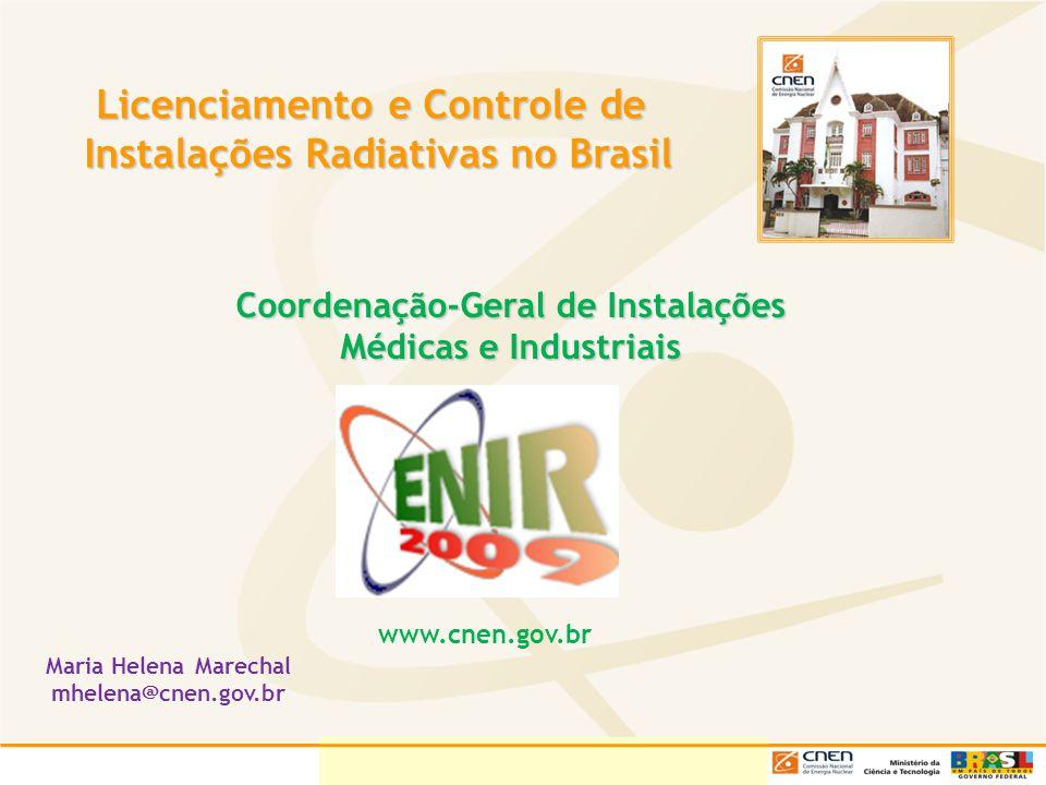 Licenciamento e Controle de Instalações Radiativas no Brasil Licenciamento e Controle de Instalações Radiativas no Brasil Coordenação-Geral de Instala