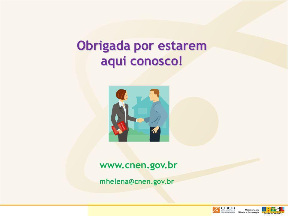 Obrigada por estarem aqui conosco! mhelena@cnen.gov.br www.cnen.gov.br