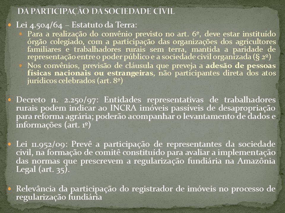 Lei 4.504/64 – Estatuto da Terra: Para a realização do convênio previsto no art. 6º, deve estar instituído órgão colegiado, com a participação das org