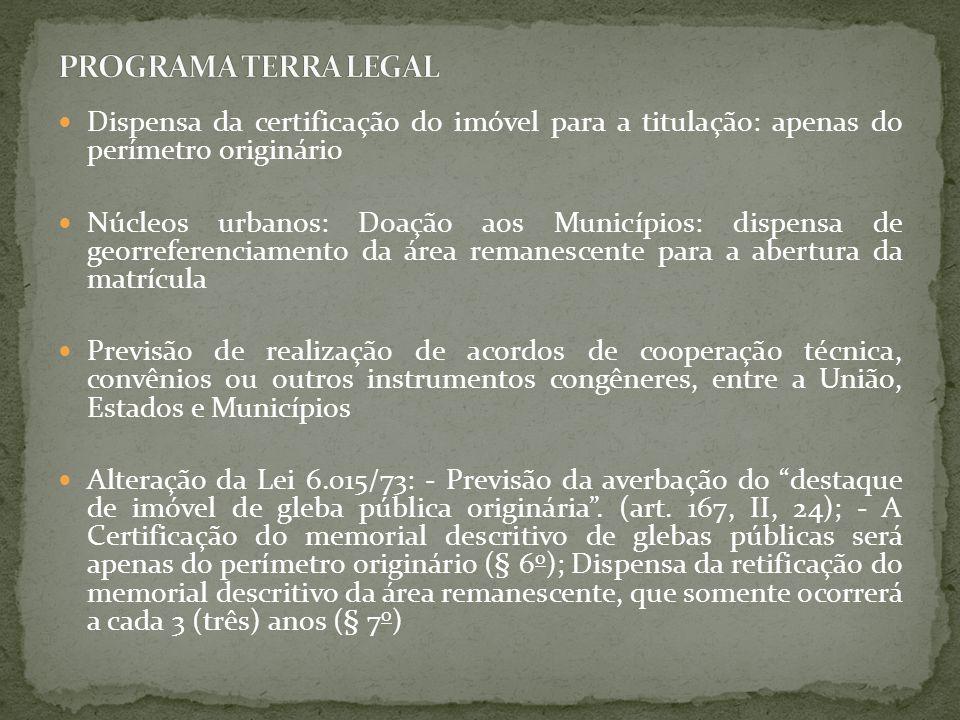 Dispensa da certificação do imóvel para a titulação: apenas do perímetro originário Núcleos urbanos: Doação aos Municípios: dispensa de georreferencia