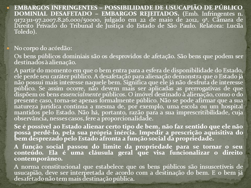 EMBARGOS INFRINGENTES – POSSIBILIDADE DE USUCAPIÃO DE PÚBLICO DOMINIAL DESAFETADO – EMBARGOS REJEITADOS. (Emb. Infringentes n. 9172311-97.2007.8.26.00