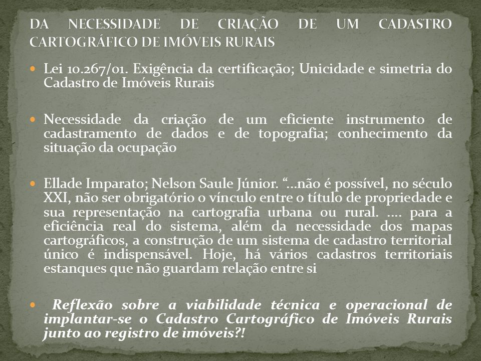 Lei 10.267/01. Exigência da certificação; Unicidade e simetria do Cadastro de Imóveis Rurais Necessidade da criação de um eficiente instrumento de cad
