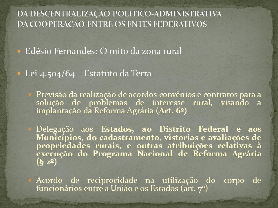 Edésio Fernandes: O mito da zona rural Lei 4.504/64 – Estatuto da Terra Previsão da realização de acordos convênios e contratos para a solução de prob