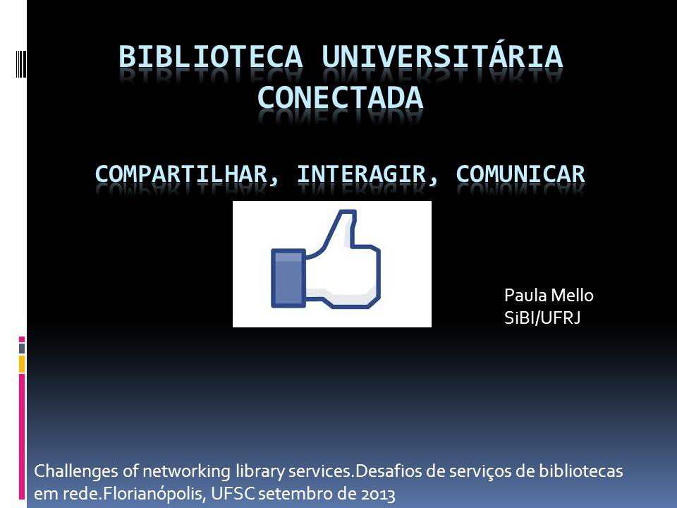 Challenges of networking library services.Desafios de serviços de bibliotecas em rede.Florianópolis, UFSC setembro de 2013 Paula Mello SiBI/UFRJ