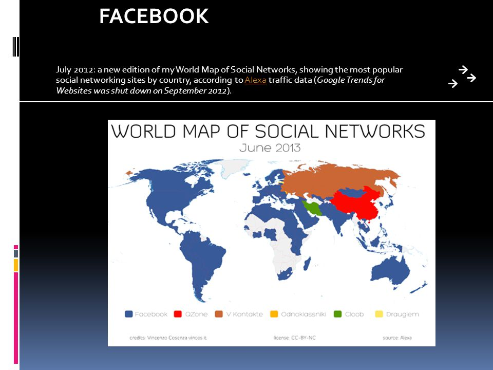 July 2012: a new edition of my World Map of Social Networks, showing the most popular social networking sites by country, according to Alexa traffic data (Google Trends for Websites was shut down on September 2012).Alexa FACEBOOK