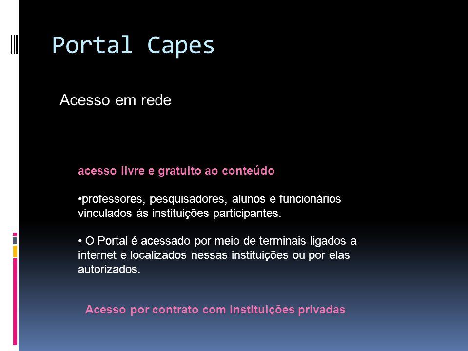 Portal Capes Acesso em rede acesso livre e gratuito ao conteúdo professores, pesquisadores, alunos e funcionários vinculados às instituições participantes.