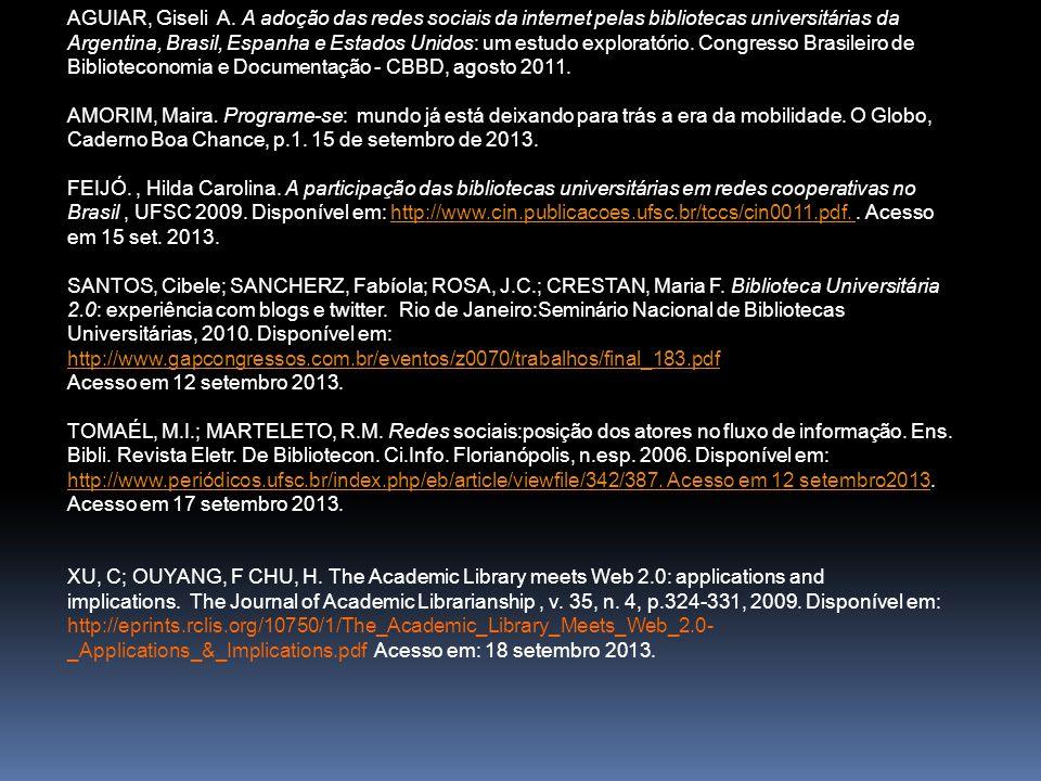 AGUIAR, Giseli A. A adoção das redes sociais da internet pelas bibliotecas universitárias da Argentina, Brasil, Espanha e Estados Unidos: um estudo ex