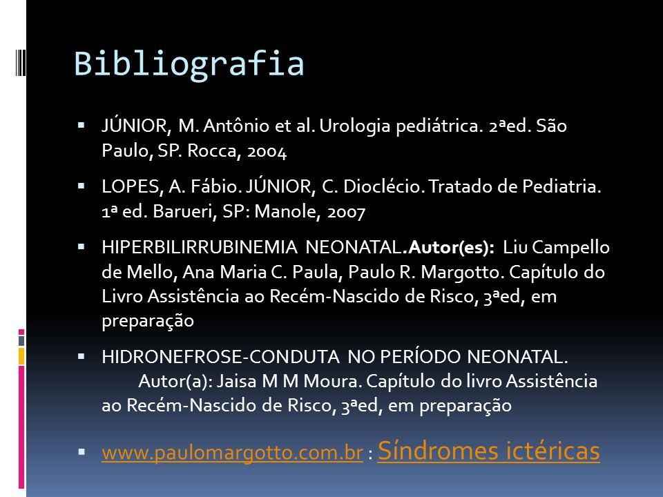 Bibliografia JÚNIOR, M. Antônio et al. Urologia pediátrica. 2ªed. São Paulo, SP. Rocca, 2004 LOPES, A. Fábio. JÚNIOR, C. Dioclécio. Tratado de Pediatr