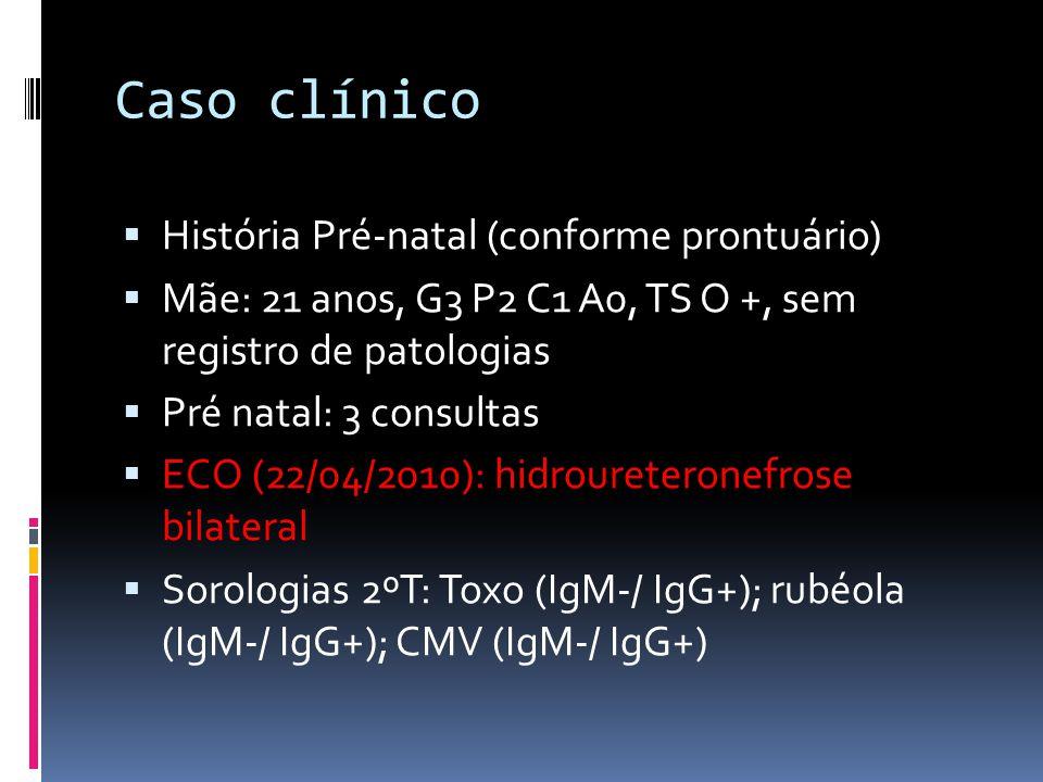 Caso clínico História Pré-natal (conforme prontuário) Mãe: 21 anos, G3 P2 C1 A0, TS O +, sem registro de patologias Pré natal: 3 consultas ECO (22/04/