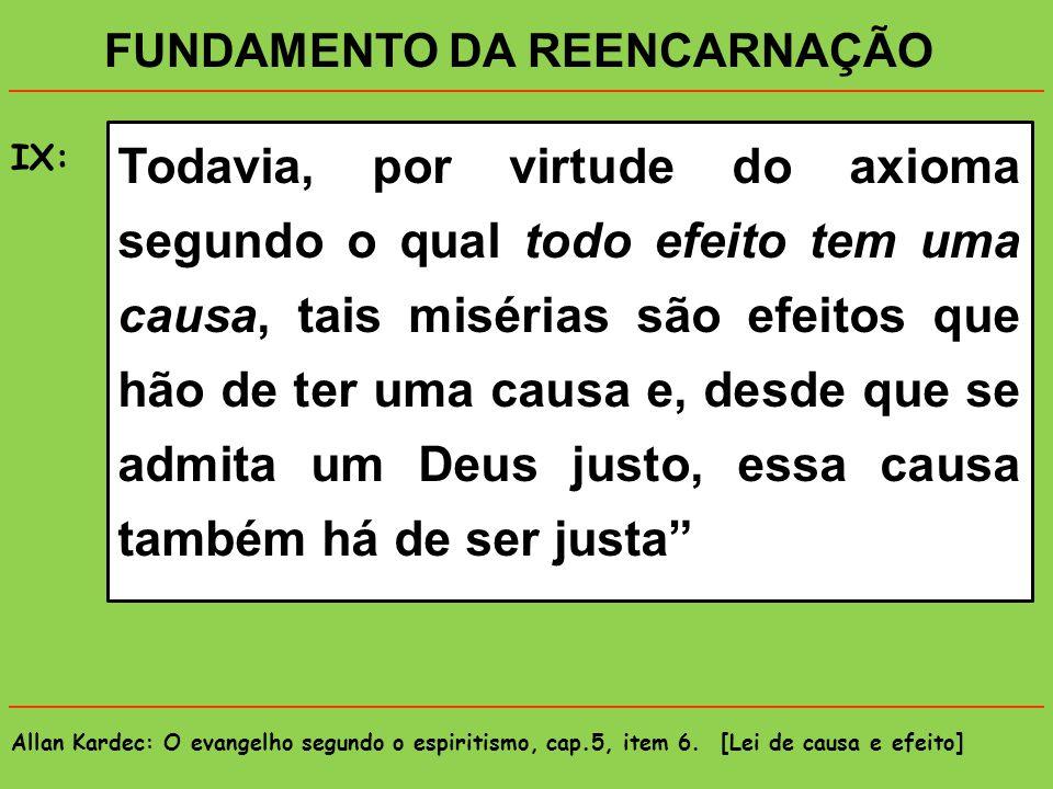 Allan Kardec: O evangelho segundo o espiritismo, cap.4, item 25. [Aprendizagem] FINALIDADE DA REENCARNAÇÃO VIII: A passagem dos Espíritos pela vida co