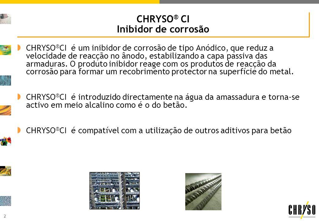 2 CHRYSO ® CI Inibidor de corrosão CHRYSO ® CI é um inibidor de corrosão de tipo Anódico, que reduz a velocidade de reacção no ânodo, estabilizando a