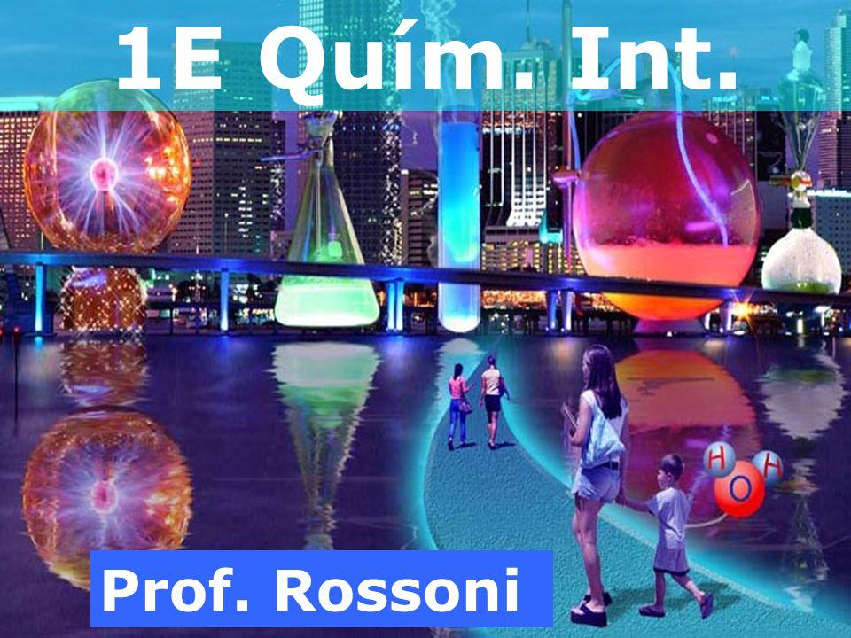 Prof. Rossoni 1E Quím. Int.