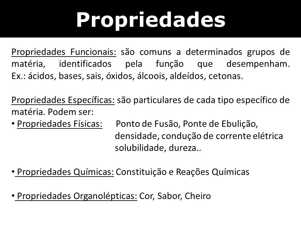 Propriedades Funcionais: são comuns a determinados grupos de matéria, identificados pela função que desempenham. Ex.: ácidos, bases, sais, óxidos, álc
