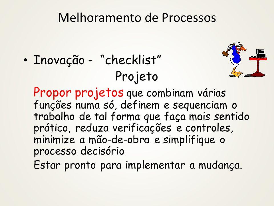 Melhoramento de Processos Inovação - checklist Projeto Propor projetos que combinam várias funções numa só, definem e sequenciam o trabalho de tal for