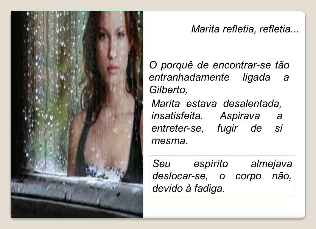 Uma tarde chuvosa, Marita chegara do trabalho inteiramente molhada, como se houvesse saído de uma piscina. Tudo era frio e sombra Ninguém a esperava,