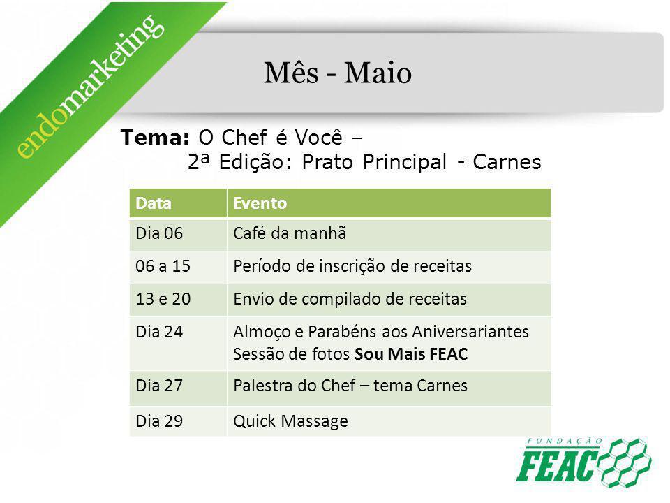 Mês - Maio Tema: O Chef é Você – 2ª Edição: Prato Principal - Carnes DataEvento Dia 06Café da manhã 06 a 15Período de inscrição de receitas 13 e 20Env