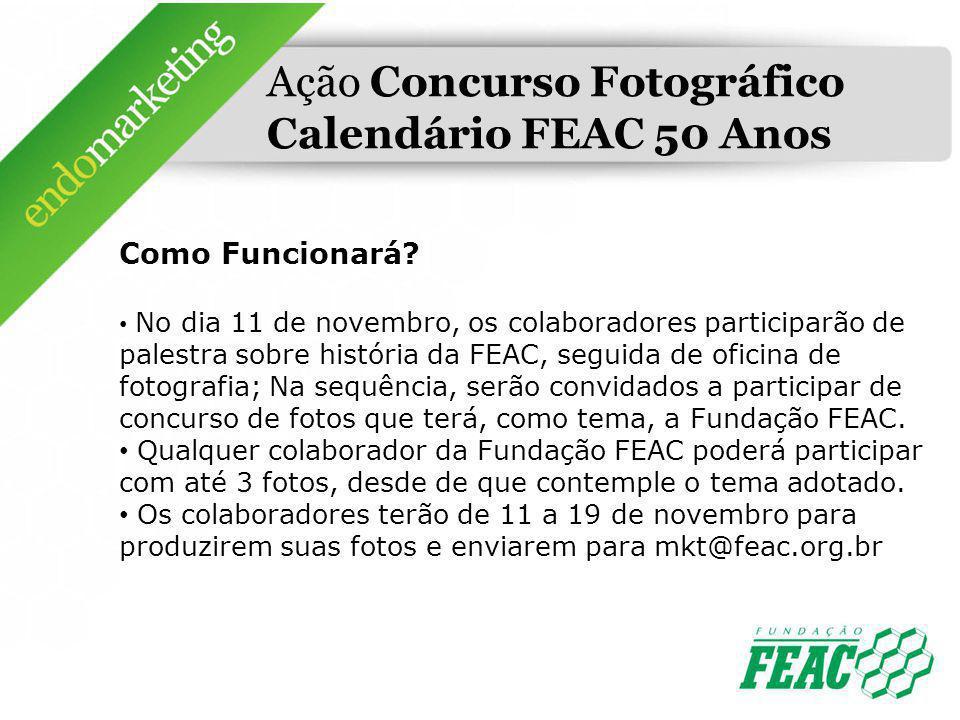 Ação Concurso Fotográfico Calendário FEAC 50 Anos Como Funcionará? No dia 11 de novembro, os colaboradores participarão de palestra sobre história da