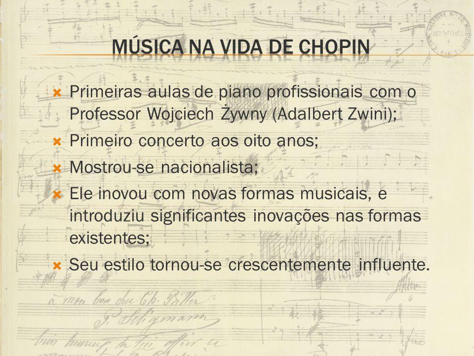 Primeiras aulas de piano profissionais com o Professor Wojciech Żywny (Adalbert Zwini); Primeiro concerto aos oito anos; Mostrou-se nacionalista; Ele