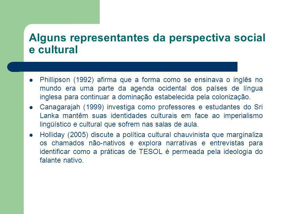 Alguns representantes da perspectiva social e cultural Phillipson (1992) afirma que a forma como se ensinava o inglês no mundo era uma parte da agenda