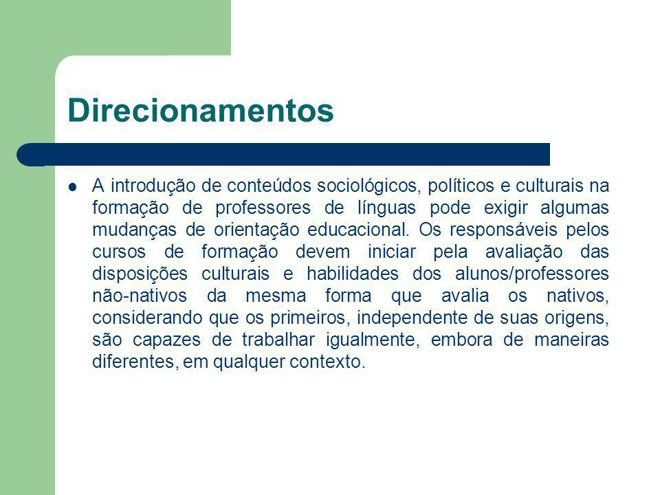 Direcionamentos A introdução de conteúdos sociológicos, políticos e culturais na formação de professores de línguas pode exigir algumas mudanças de or